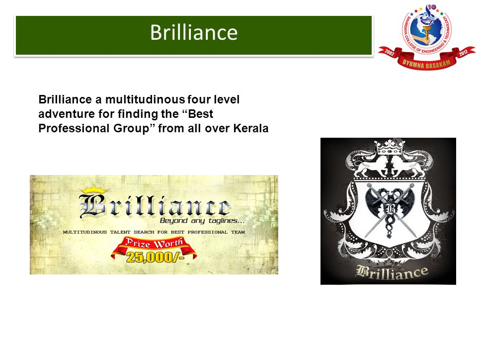 Brilliance Brilliance a multitudinous four level adventure for finding the Best Professional Group from all over Kerala