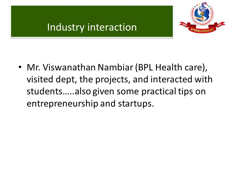 Mr. Viswanathan Nambiar (BPL Health care), visited dept, the projects, and interacted with students…..also given some practical tips on entrepreneursh