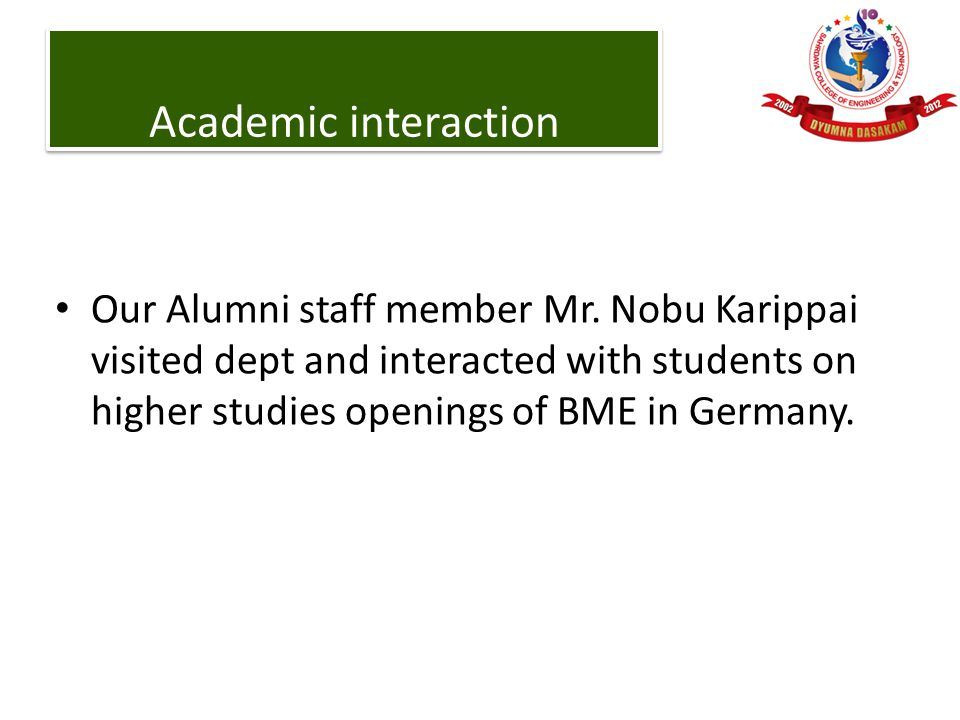 Our Alumni staff member Mr. Nobu Karippai visited dept and interacted with students on higher studies openings of BME in Germany. Academic interaction