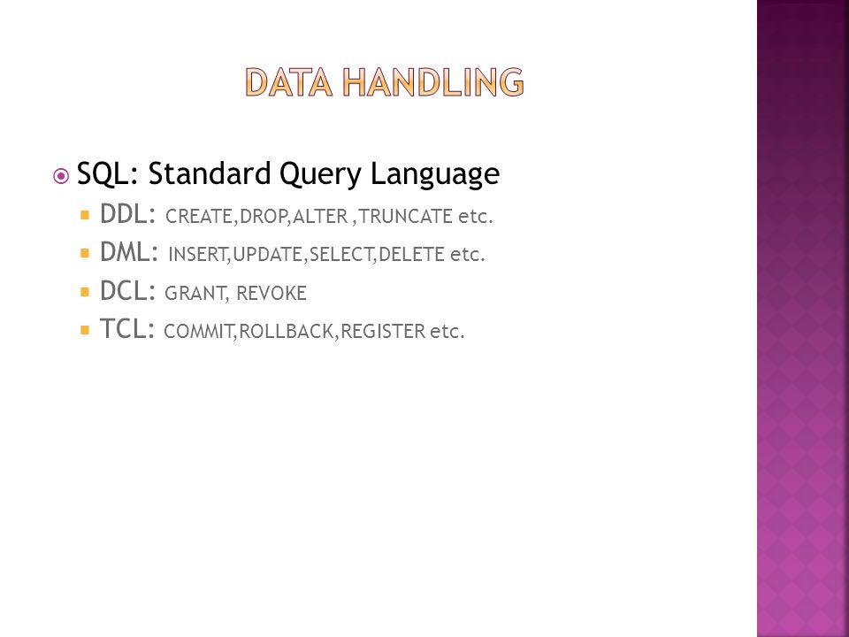  SQL: Standard Query Language  DDL: CREATE,DROP,ALTER,TRUNCATE etc.