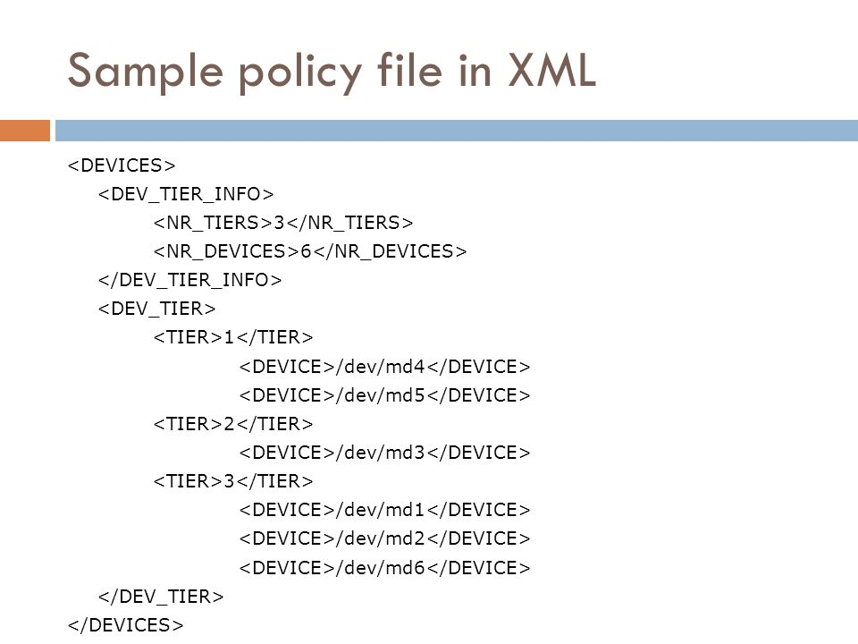 Sample policy file in XML 3 6 1 /dev/md4 /dev/md5 2 /dev/md3 3 /dev/md1 /dev/md2 /dev/md6