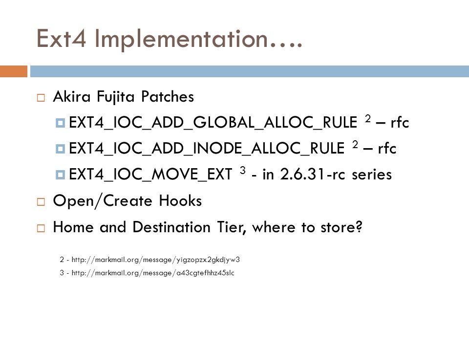 Ext4 Implementation….  Akira Fujita Patches  EXT4_IOC_ADD_GLOBAL_ALLOC_RULE 2 – rfc  EXT4_IOC_ADD_INODE_ALLOC_RULE 2 – rfc  EXT4_IOC_MOVE_EXT 3 -