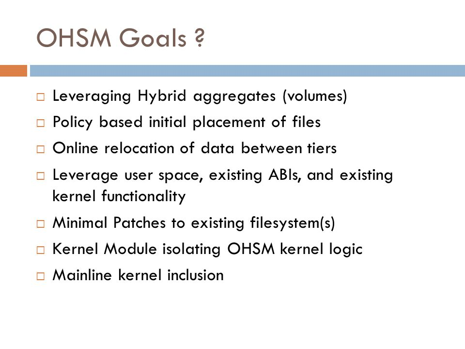 OHSM Goals ?  Leveraging Hybrid aggregates (volumes)  Policy based initial placement of files  Online relocation of data between tiers  Leverage u