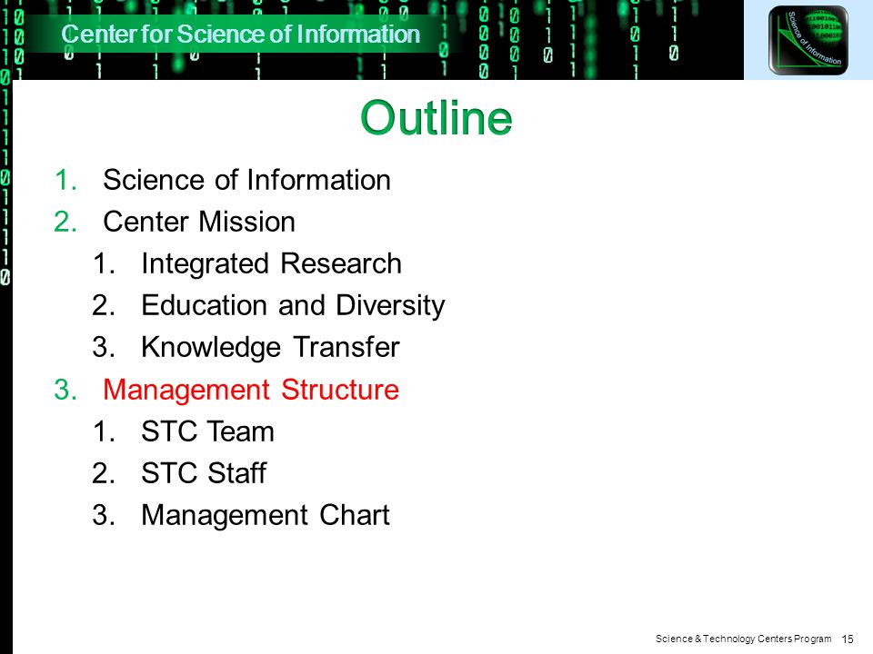 Science & Technology Centers Program 1.Science of Information 2.Center Mission 1.Integrated Research 2.Education and Diversity 3.Knowledge Transfer 3.Management Structure 1.STC Team 2.STC Staff 3.Management Chart 15