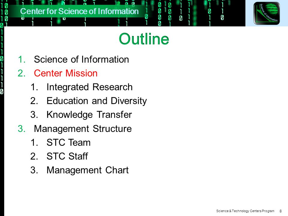 Science & Technology Centers Program 1.Science of Information 2.Center Mission 1.Integrated Research 2.Education and Diversity 3.Knowledge Transfer 3.Management Structure 1.STC Team 2.STC Staff 3.Management Chart 8