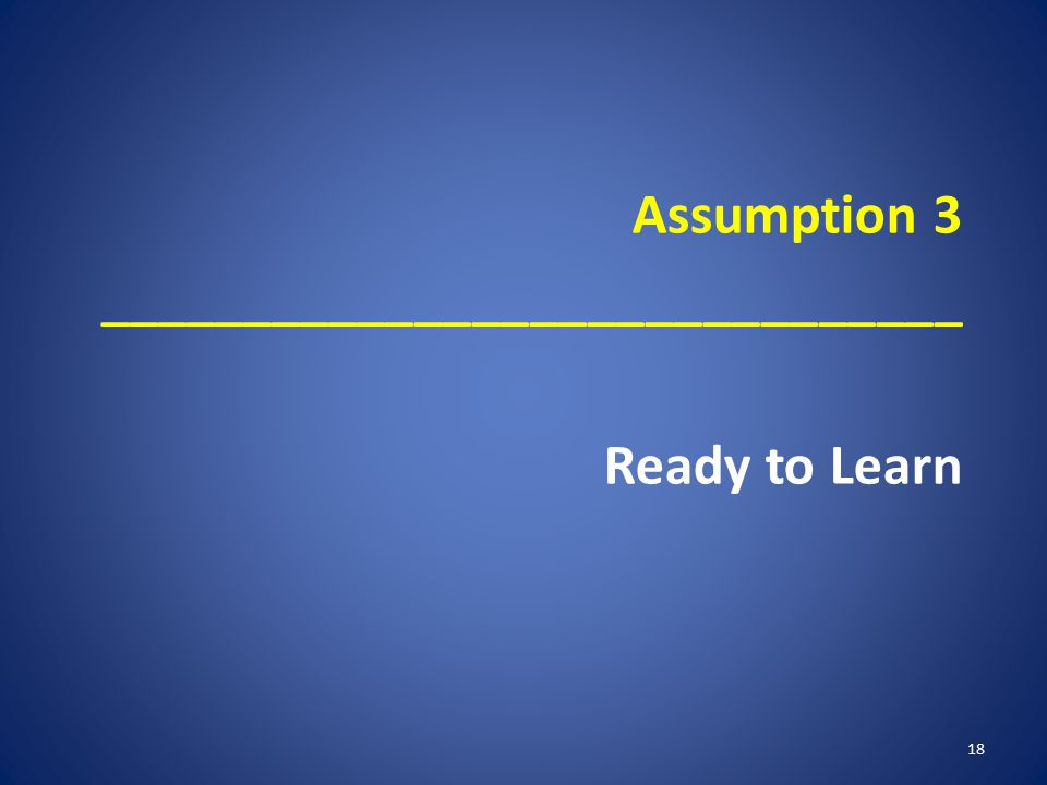 Assumption 3 ______________________________ Ready to Learn 18
