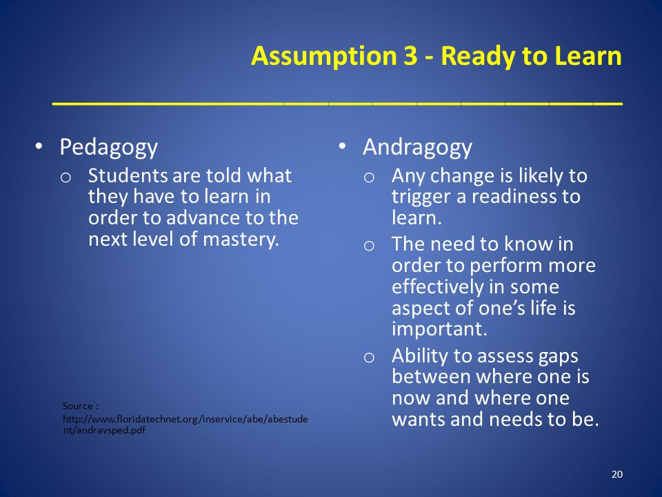Assumption 3 - Ready to Learn _______________________________________ Pedagogy o Students are told what they have to learn in order to advance to the