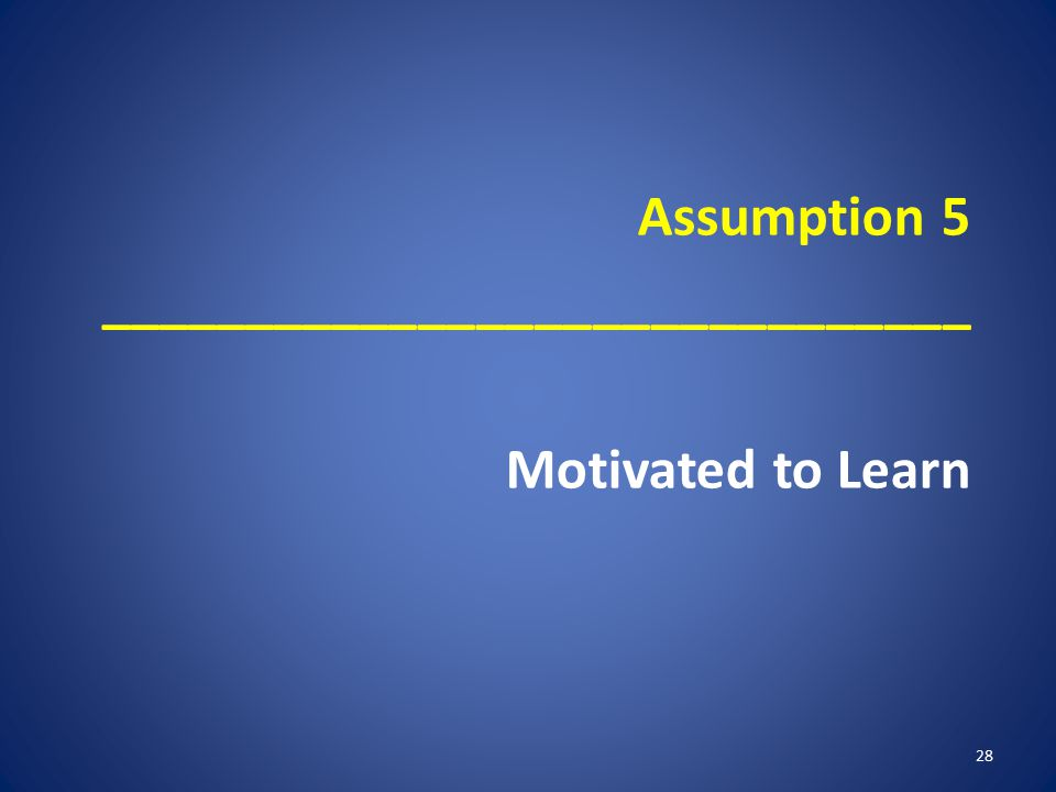 Assumption 5 ______________________________ Motivated to Learn 28