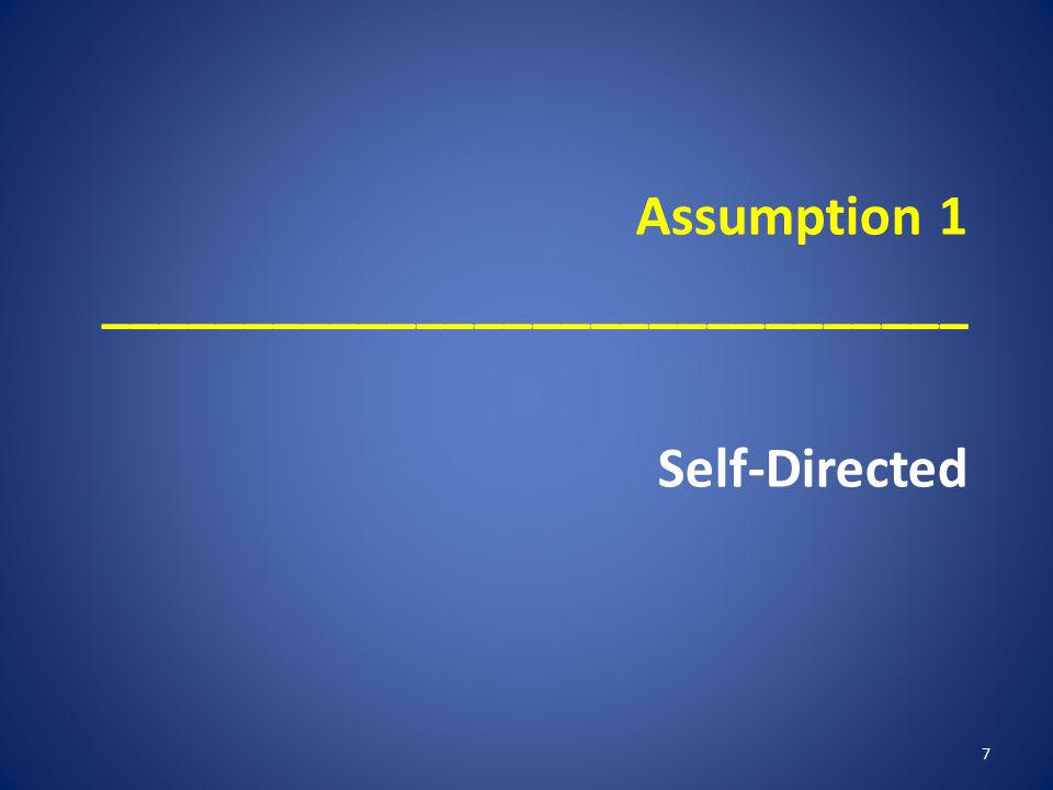Assumption 1 ______________________________ Self-Directed 7