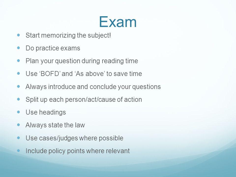 Exam Start memorizing the subject.