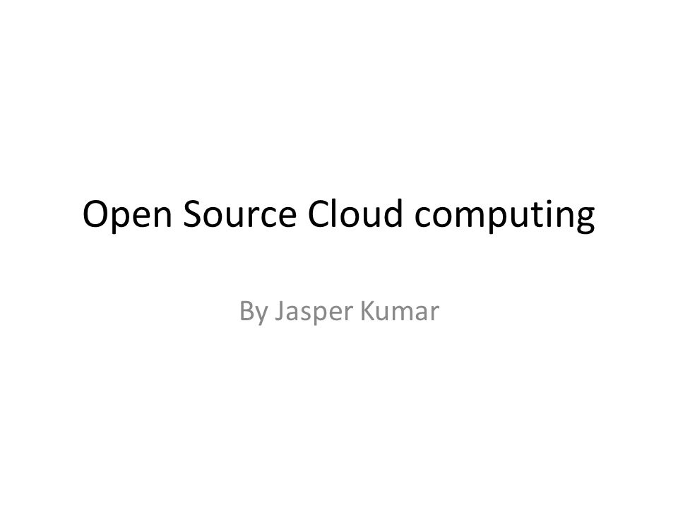 Open Source Cloud computing By Jasper Kumar