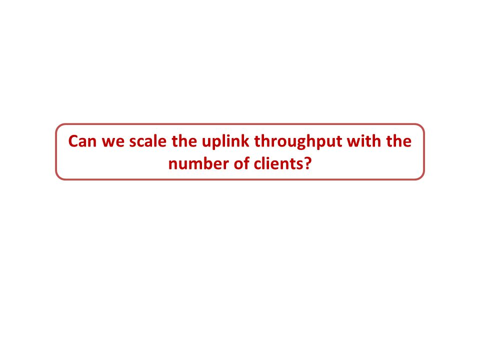 Can we scale the uplink throughput with the number of clients