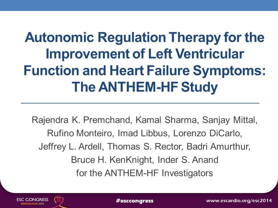 Autonomic Regulation Therapy for the Improvement of Left Ventricular Function and Heart Failure Symptoms: The ANTHEM-HF Study Rajendra K.