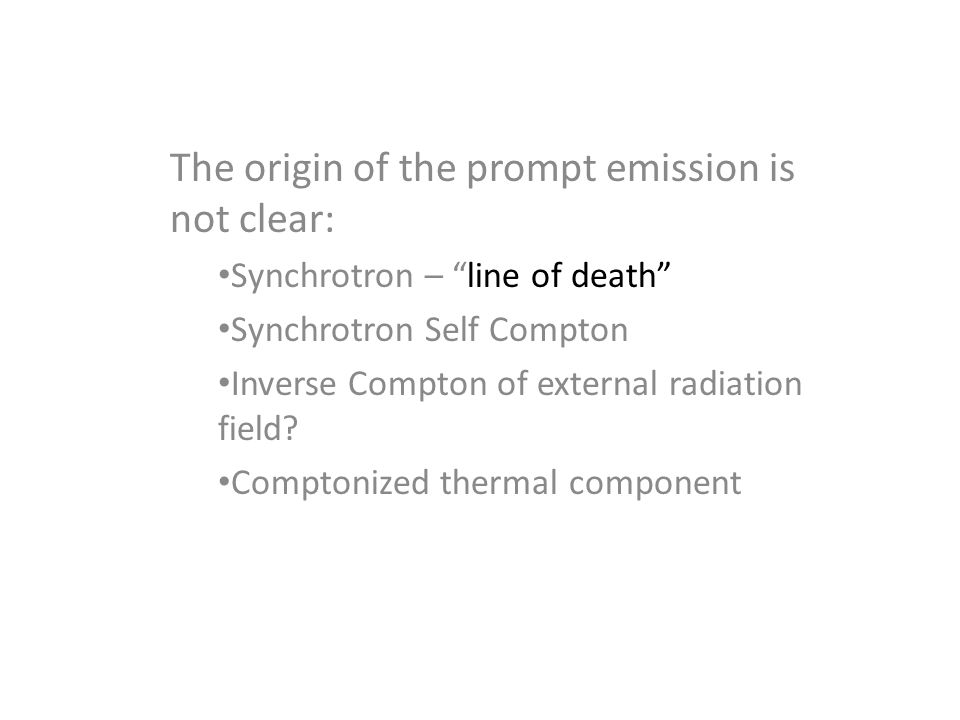 The origin of the prompt emission is not clear: Synchrotron – line of death Synchrotron Self Compton Inverse Compton of external radiation field.