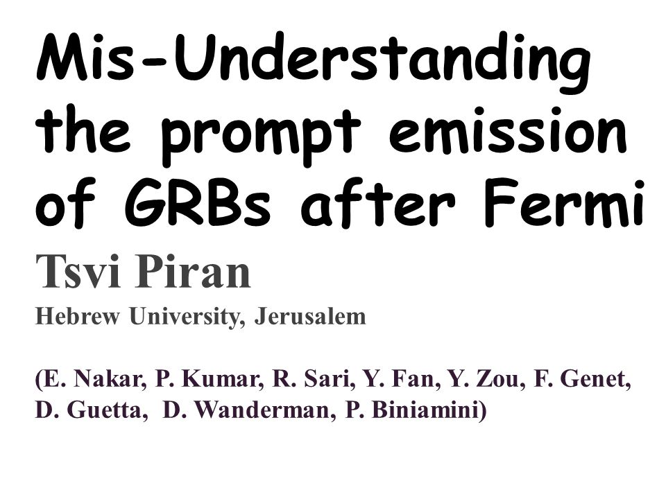 Mis-Understanding the prompt emission of GRBs after Fermi Tsvi Piran Hebrew University, Jerusalem (E.