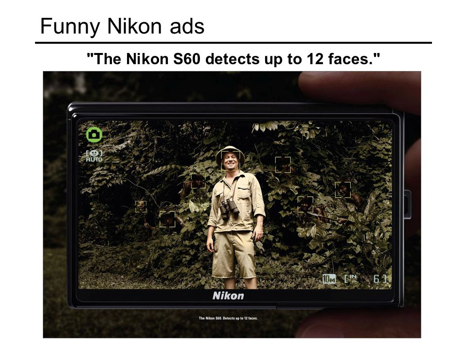 Funny Nikon ads The Nikon S60 detects up to 12 faces.