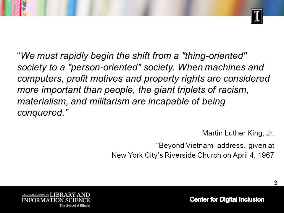 3 We must rapidly begin the shift from a thing-oriented society to a person-oriented society.