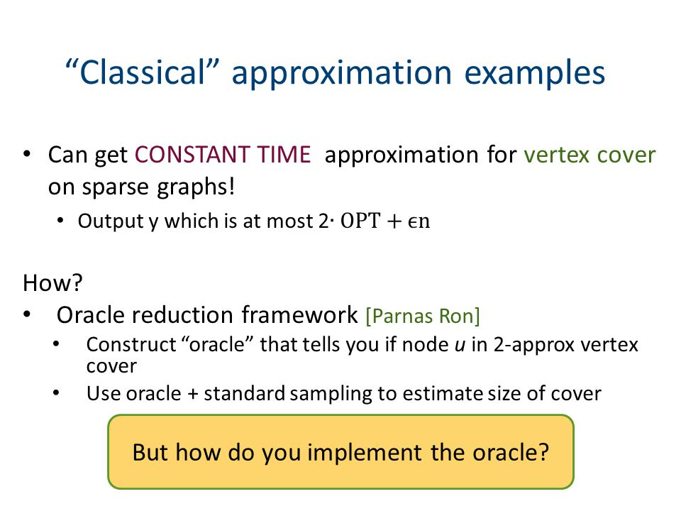 Classical approximation examples Can get CONSTANT TIME approximation for vertex cover on sparse graphs.