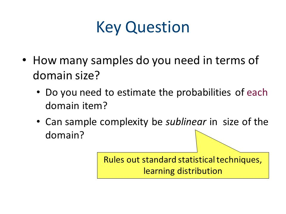 Key Question How many samples do you need in terms of domain size.
