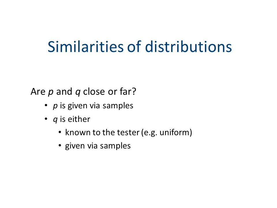 Similarities of distributions Are p and q close or far.