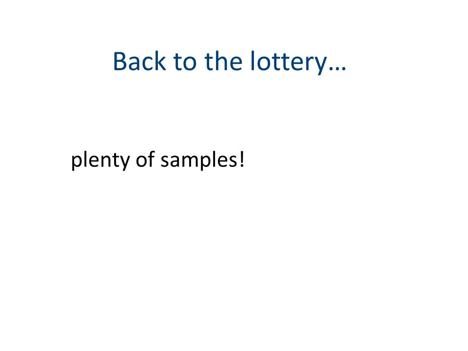 Back to the lottery… plenty of samples!