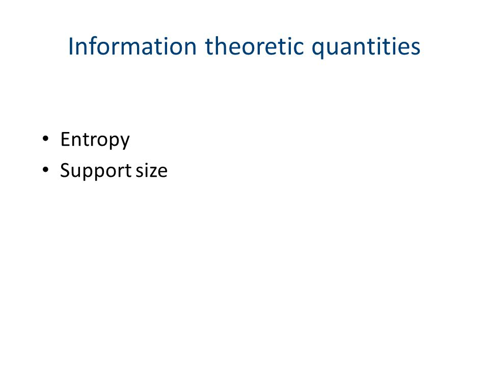 Information theoretic quantities Entropy Support size