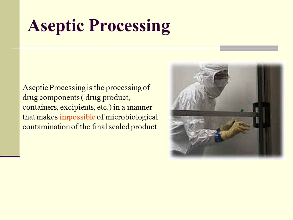 Gowning (sterile barrier) If people are a major source of contamination we avoid contaminating the product while we process it.