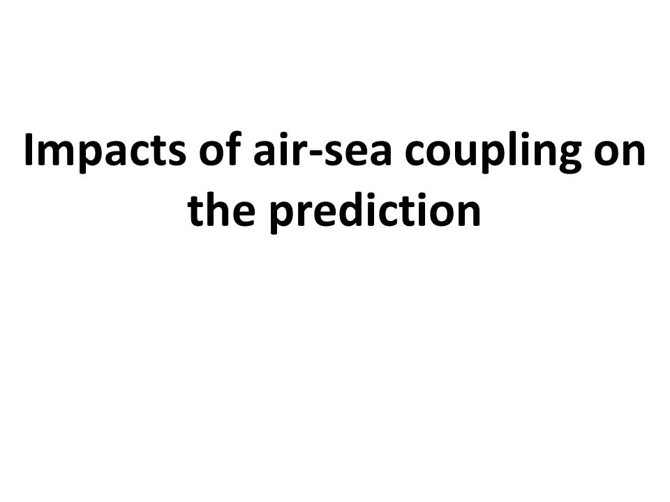Impacts of air-sea coupling on the prediction