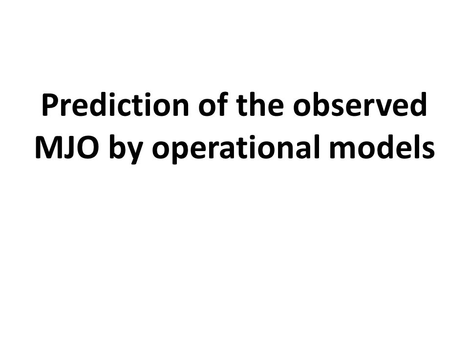 Prediction of the observed MJO by operational models