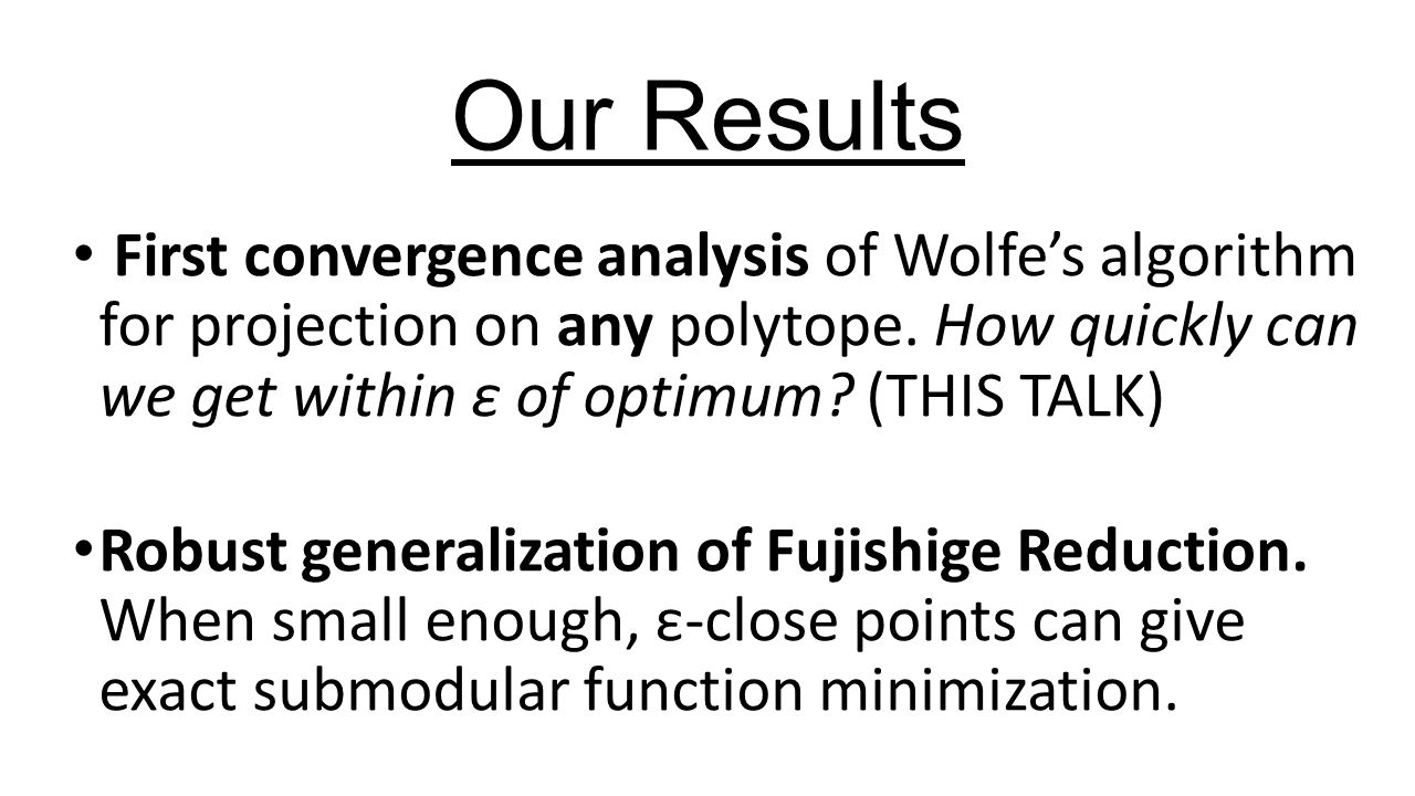 Our Results First convergence analysis of Wolfe's algorithm for projection on any polytope.