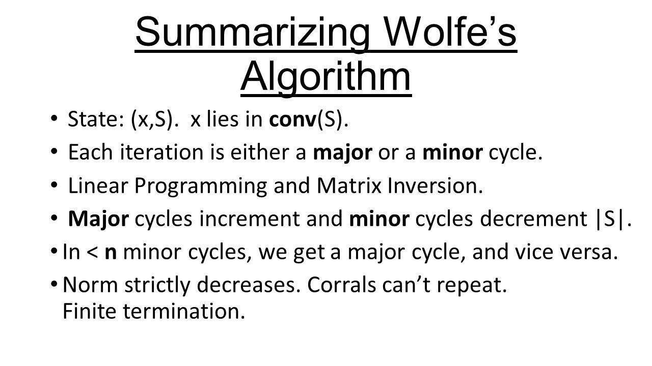 Summarizing Wolfe's Algorithm State: (x,S). x lies in conv(S).