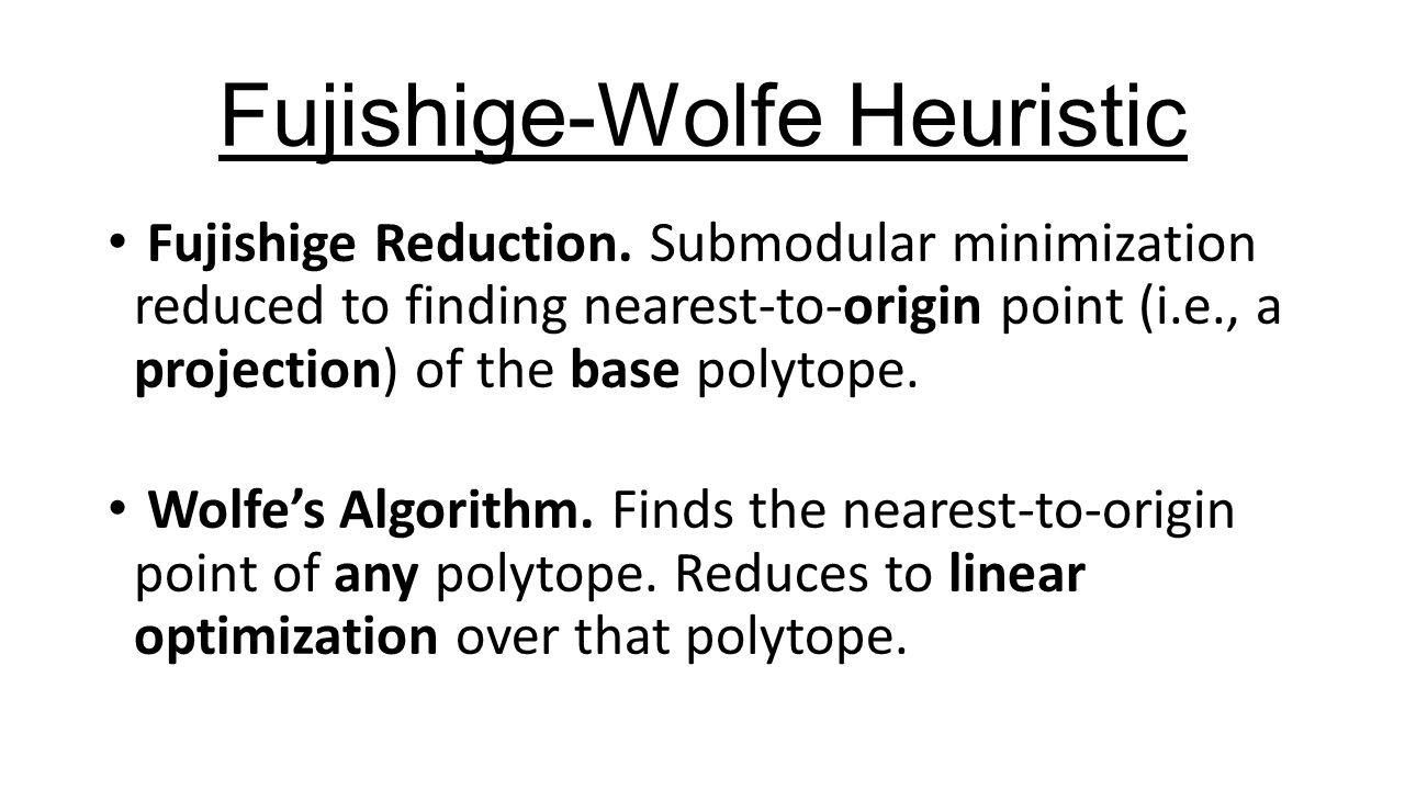 Fujishige-Wolfe Heuristic Fujishige Reduction.