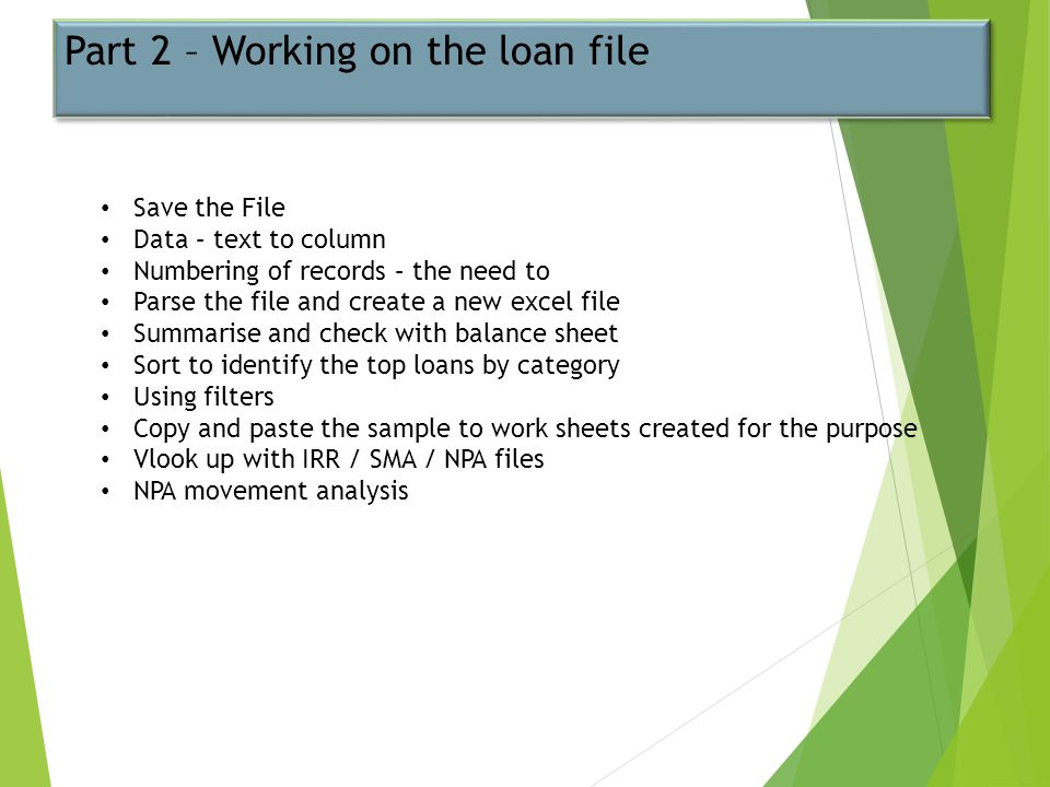 Part 2 – Working on the loan file Save the File Data – text to column Numbering of records – the need to Parse the file and create a new excel file Su