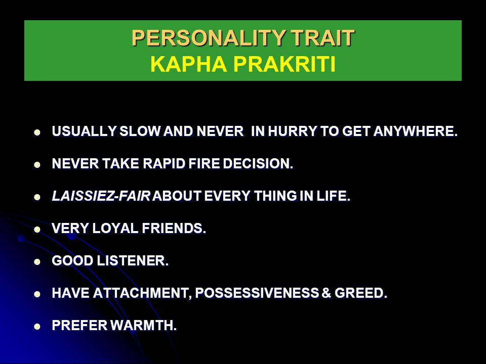 Pitta Prakriti WELL ORGANISED LIFE STYLE.GOOD IN FINANCIAL MANAGEMENT.