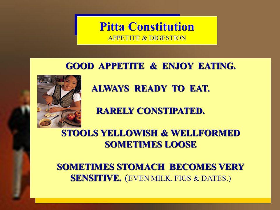 Vata Consttution Appetite & Digestion Vata Consttution Appetite & Digestion ALWAYS ANXIOUS TO EAT.