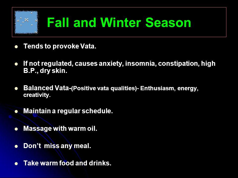 SEASONS VATA SEASON: Fall and Winter.
