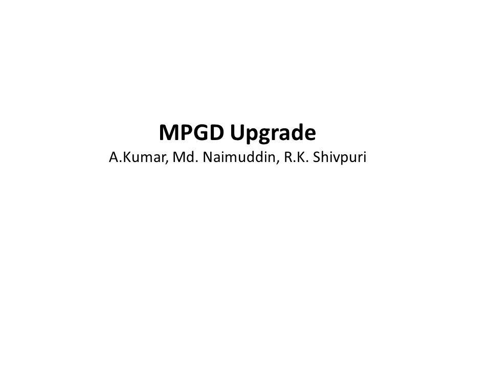MPGD Upgrade A.Kumar, Md. Naimuddin, R.K. Shivpuri