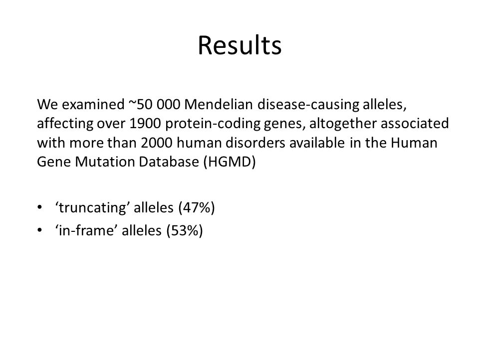 Results We examined ~50 000 Mendelian disease-causing alleles, affecting over 1900 protein-coding genes, altogether associated with more than 2000 human disorders available in the Human Gene Mutation Database (HGMD) 'truncating' alleles (47%) 'in-frame' alleles (53%)