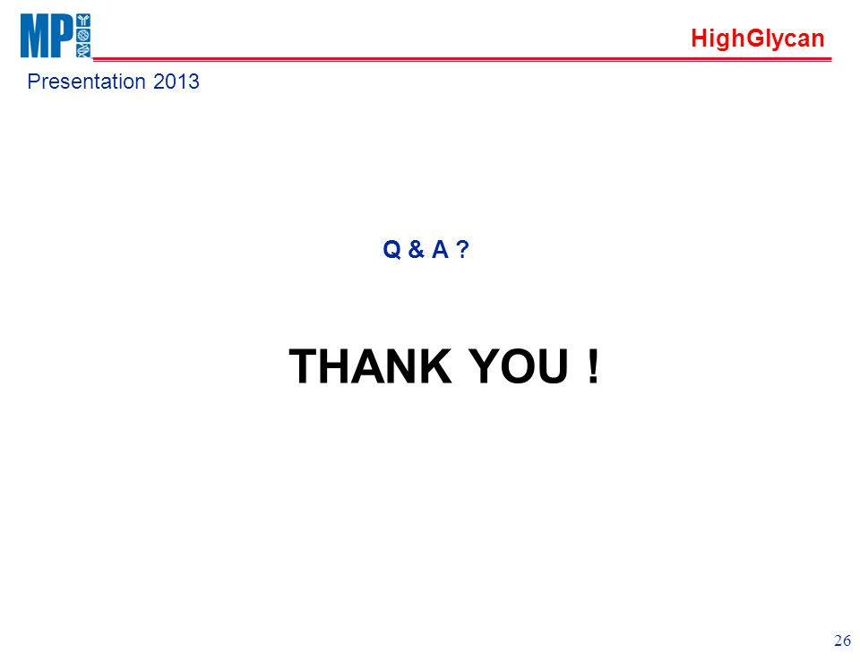 HighGlycan Presentation 2013 THANK YOU ! Q & A ? 26