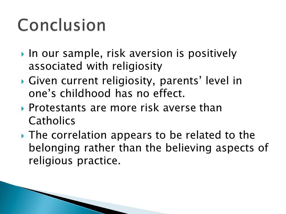  In our sample, risk aversion is positively associated with religiosity  Given current religiosity, parents' level in one's childhood has no effect.