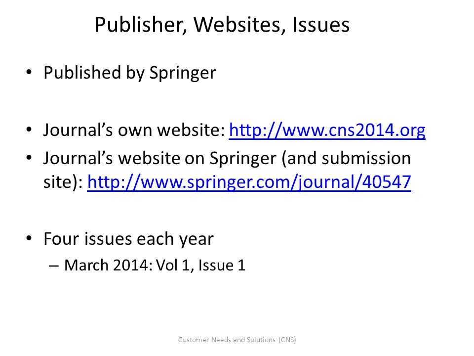 Publisher, Websites, Issues Published by Springer Journal's own website: http://www.cns2014.orghttp://www.cns2014.org Journal's website on Springer (a