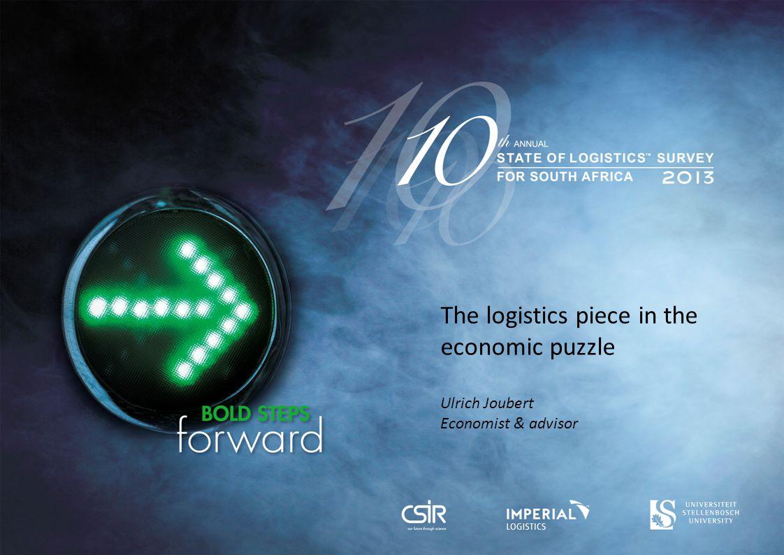 The logistics piece in the economic puzzle Ulrich Joubert Economist & advisor