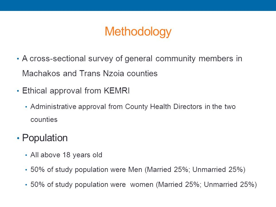 Methodology A cross-sectional survey of general community members in Machakos and Trans Nzoia counties Ethical approval from KEMRI Administrative appr