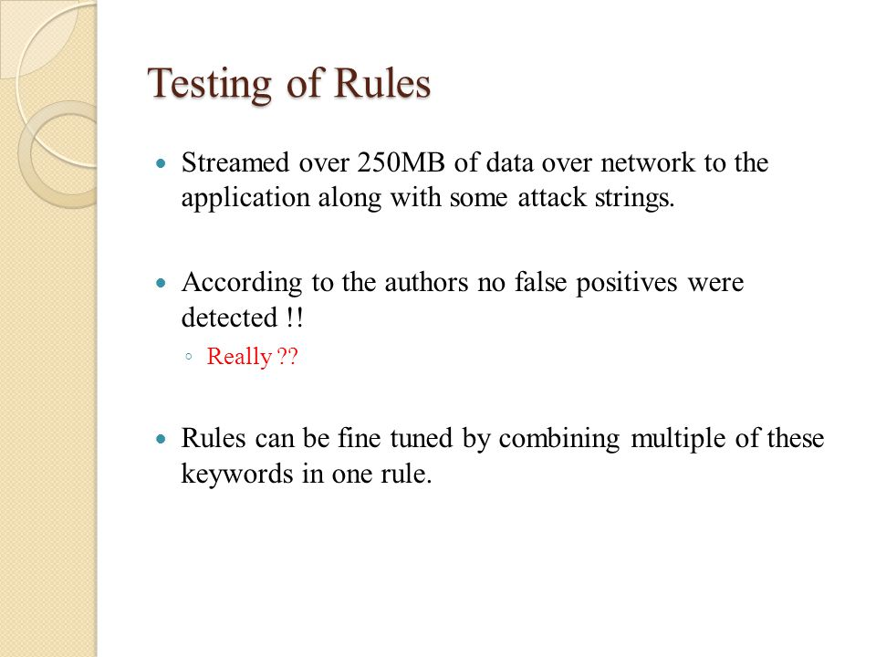 Testing of Rules Streamed over 250MB of data over network to the application along with some attack strings. According to the authors no false positiv