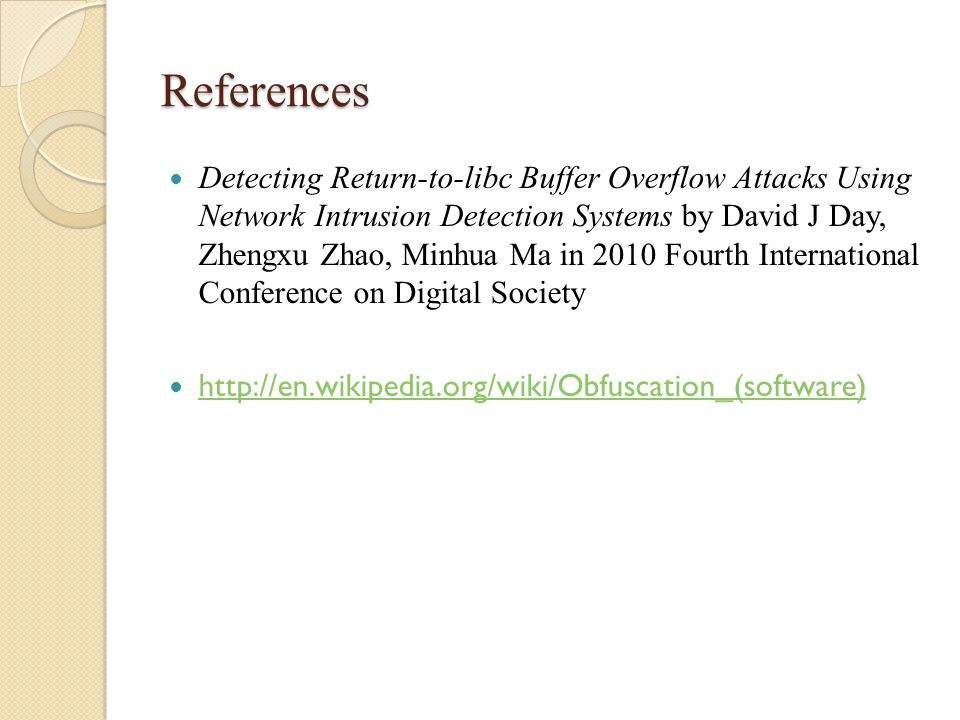 References Detecting Return-to-libc Buffer Overflow Attacks Using Network Intrusion Detection Systems by David J Day, Zhengxu Zhao, Minhua Ma in 2010