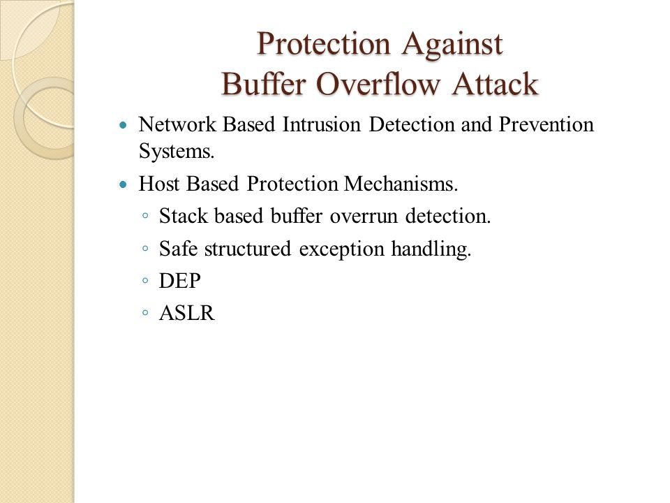 Protection Against Buffer Overflow Attack Network Based Intrusion Detection and Prevention Systems. Host Based Protection Mechanisms. ◦ Stack based bu