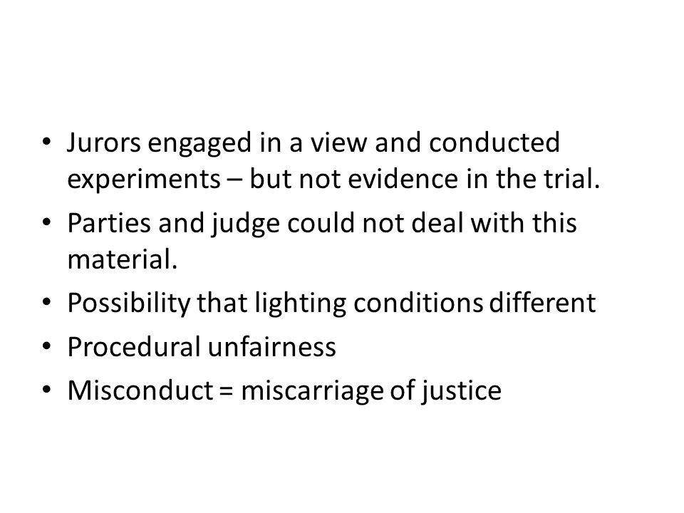 Jurors engaged in a view and conducted experiments – but not evidence in the trial.