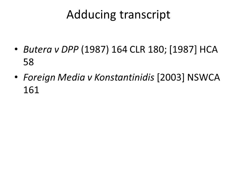 Adducing transcript Butera v DPP (1987) 164 CLR 180; [1987] HCA 58 Foreign Media v Konstantinidis [2003] NSWCA 161