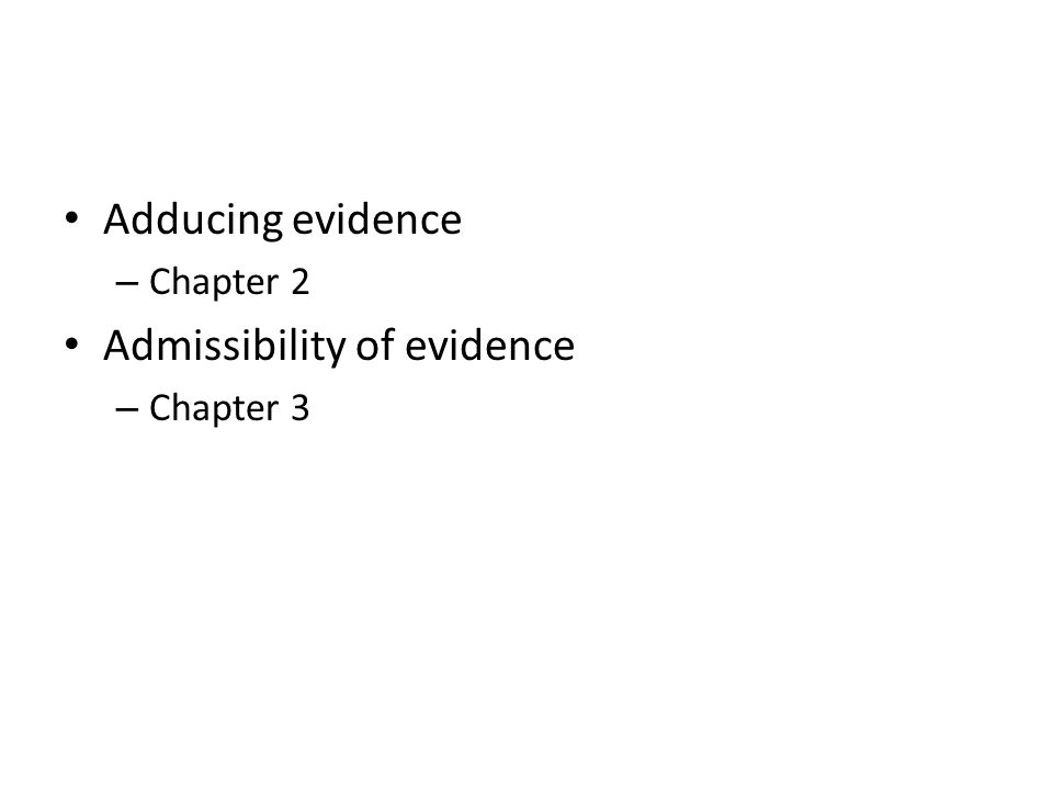 Adducing evidence – Chapter 2 Admissibility of evidence – Chapter 3