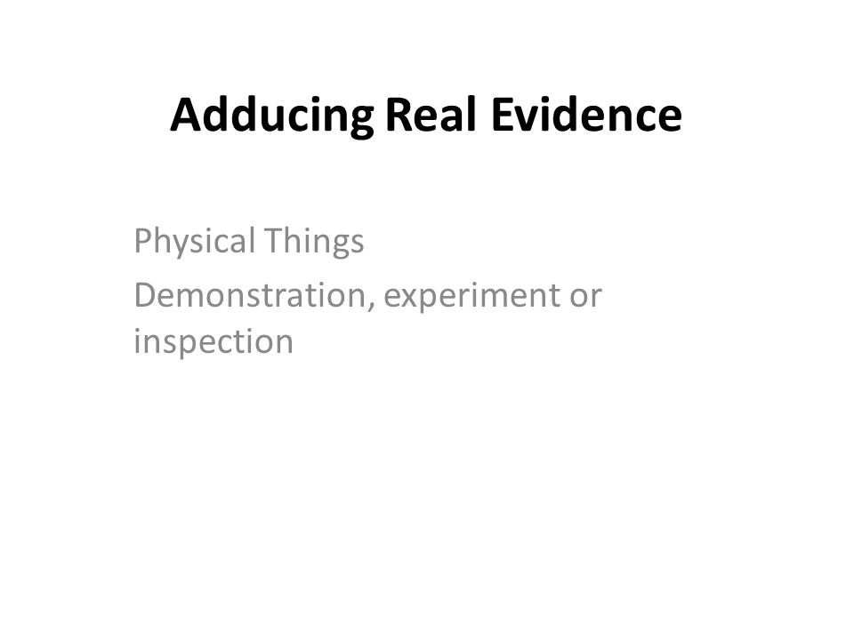 Adducing Real Evidence Physical Things Demonstration, experiment or inspection